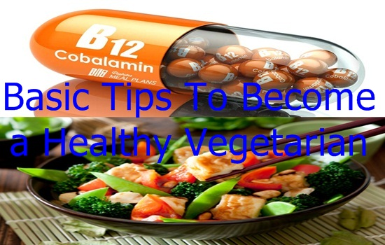 Basic Tips To Become a Healthy Vegetarian