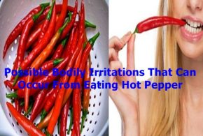 Possible Bodily Irritations That Can Occur From Eating Hot Pepper