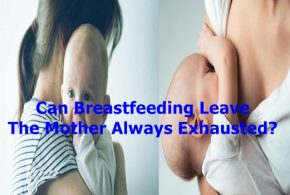Can Breastfeeding Leave The Mother Always Exhausted?