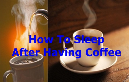 How To Sleep After Having Coffee