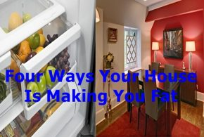 Four Ways Your House Is Making You Fat